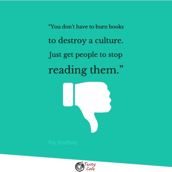 You don't have to burn books to destroy a culture. Just get people to stop reading them. ~ Ray Bradbury reading quotes